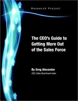 The CEO's Guide to Getting More Out of the Sales Force: CEO Sales Benchmark Index