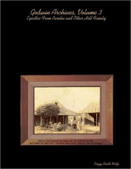 Godwin Archives,: Volume 3: Epistles from Parolee and Other Hill Family