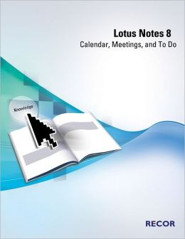 Lotus Notes 8: Calendar, Meetings, and to Do