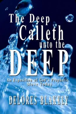The Deep Calleth Unto the Deep: An Exposition of God's Prophetic Move Today