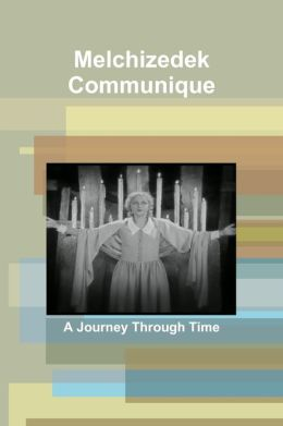 Melchizedek Communique: A Journey Through Time