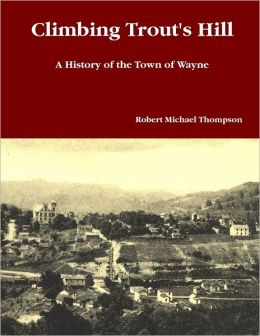 Climbing Trout's Hill: A History of the Town of Wayne