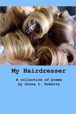 My Hairdresser: A Collection of Poems