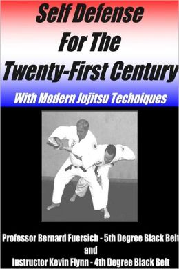 Self Defense for the Twenty-First Century: With Modern Jujitsu Techniques