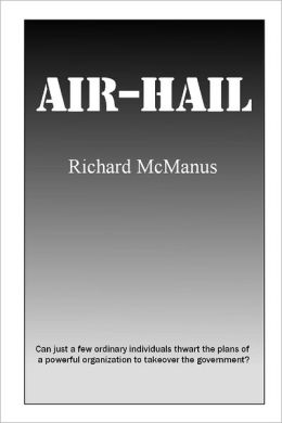 Air-Hail: Can Just a Few Individuals Thwart the Plans of a Powerful Organization to Takeover the Government