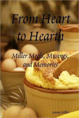 From Heart to Hearth: Miller Meals, Musing and Memories