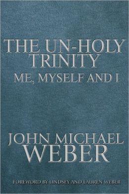 The Un-Holy Trinity, Me, Myself & I