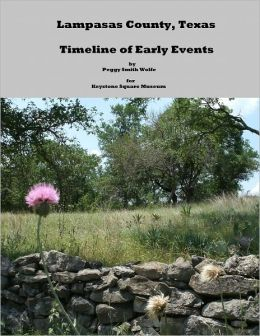 Lampasas County, Texas: Timeline of Early Events by Peggy Smith-Wolfe for Keystone Square Museum