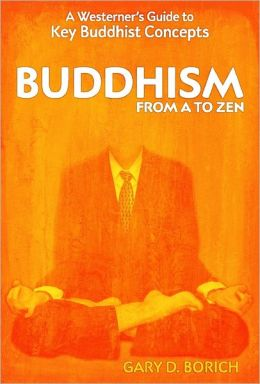 Buddhism from A to Zen: A Westerner'S Guide to Key Buddhist Concepts