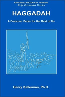Hagaddah: Expanded Historical Version: Brief Ceremonial Version: A Passover Seder for the Rest of Us