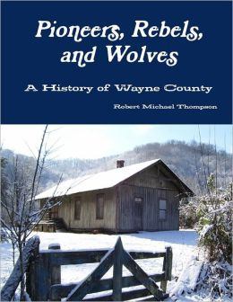 Pioneers, Rebels, and Wolves: A History of Wayne County
