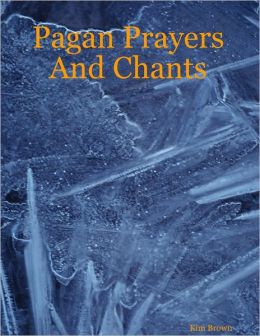 Pagan Prayers and Chants
