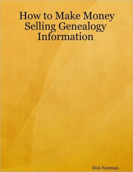 How to Make Money Selling Genealogy Information