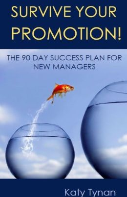 Survive Your Promotion!: The 90 Day Success Plan for New Managers