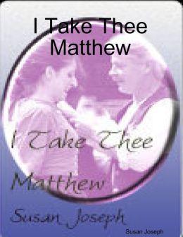 I Take Thee Matthew