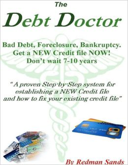 The Debt Doctor: A Step-by-Step System for Establishing a New Credit File and How to Fix Your Existing Credit File