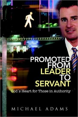 Promoted from Leader to Servant: God's Heart for Those in Authority
