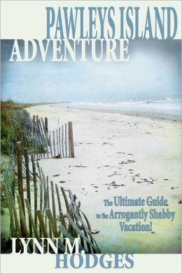 Pawleys Island Adventure Small: The Ultimate Guide in the Arrogantly Shabby Vacation