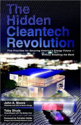The Hidden Cleantech Revolution: Five Priorities for Securing America's Energy Future Without Breaking the Bank