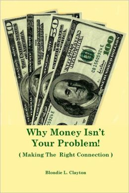 Why Money Isn't Your Problem (Making the Right Connection)