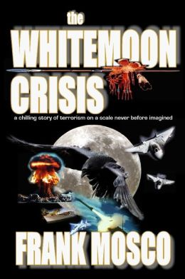 The Whitemoon Crisis: A Chilling Story of Terrorism on a Scale Never Before Imagined