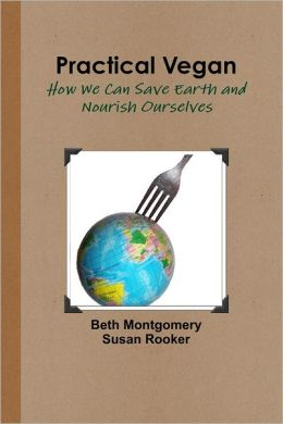 Practical Vegan: How We can Save Earth and Nourish Ourselves