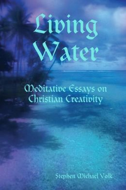 Living Water: Meditative Essays on Christian Creativity