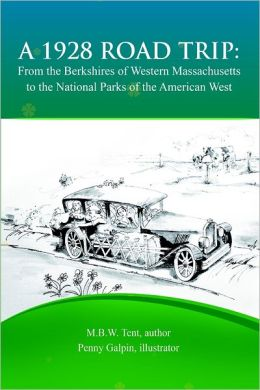 A 1928 Road Trip : From the Berkshires of Western Massachusetts to the National Parks of the American West