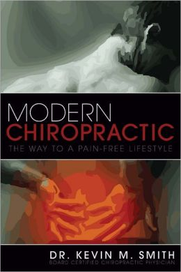 Modern Chiropractic : The Way to a Pain-Free Lifestyle: Board Certified Chiropractic Physician