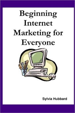 Beginning Internet Marketing for Everyone