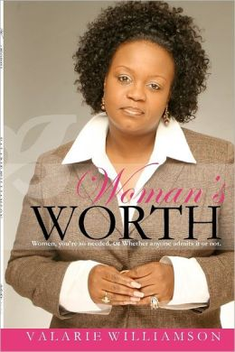 Woman's Worth: Women Your So Needed Whether Anyone Admits it or Not