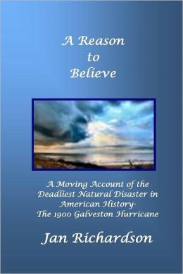 A Reason to Believe: A Moving Account of the Deadliest Natural Disaster in American History - The 1900 Galveston Hurricane