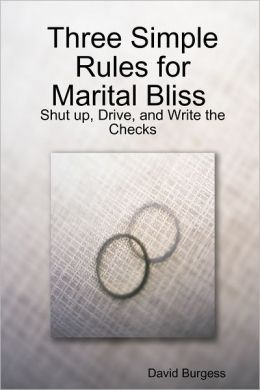 Three Simple Rules for Marital Bliss: Shut up, Drive, and Write the Checks