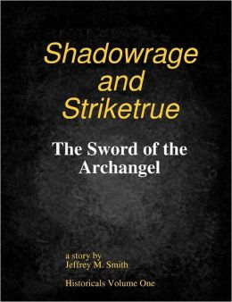 Shadowrage and Striketrue: The Sword of the Archangel: Historicals Volume One