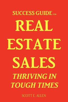 Success Guide For Real Estate Sales Thriving In Tough Times
