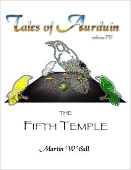 The Fifth Temple: Tales of Aurduin, Volume IV