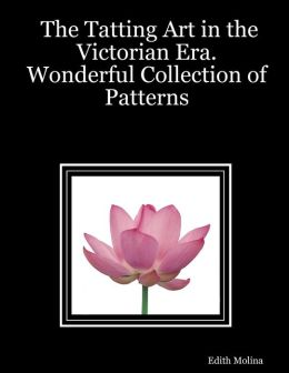 The Tatting Art In the Victorian Era. : Wonderful Collection of Patterns