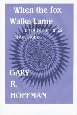 When the Fox Walks Lame: A Collection of 22 Short Stories