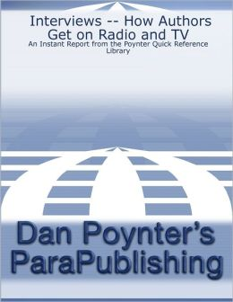 Interviews -- How Authors Get on Radio and TV: An Instant Report from the Poynter Quick Reference Library