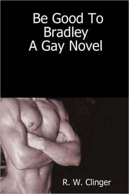 Be Good to Bradley : A Gay Novel