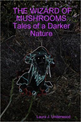 The Wizard of Mushrooms Tales of a Darker Nature