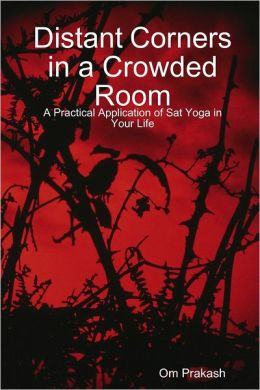 Distant Corners in a Crowded Room: A Practical Application of Sat Yoga in Your Life