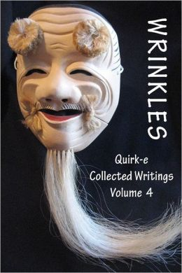 Wrinkles: Quirk-E Collected Writings Volume 4