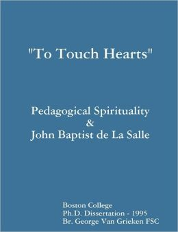 To Touch Hearts: Pedagogical Spirituality & John Baptist de La Salle
