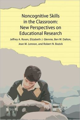 Noncognitive Skills in the Classroom: New Perspectives on Educational Research