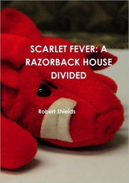 Scarlet Fever: A Razorback House Divided