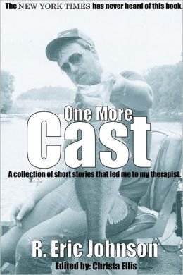 One More Cast: A Collection of Short Stories that Led Me to My Therapist