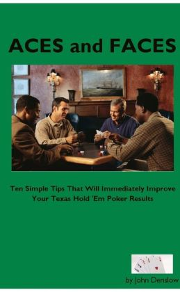 Aces and Faces: Ten Simple Tips That Will Immediately Improve Your Texas Hold 'Em Poker Results