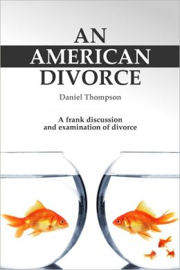 An American Divorce: A Frank Discussion and Examination of Divorce