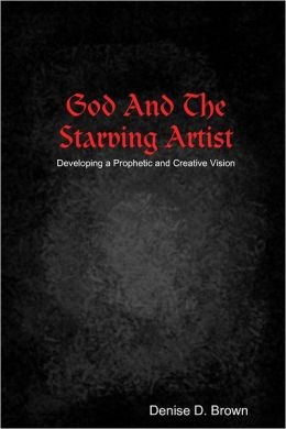 God and the Starving Artist: Developing a Prophetic and Creative Vision